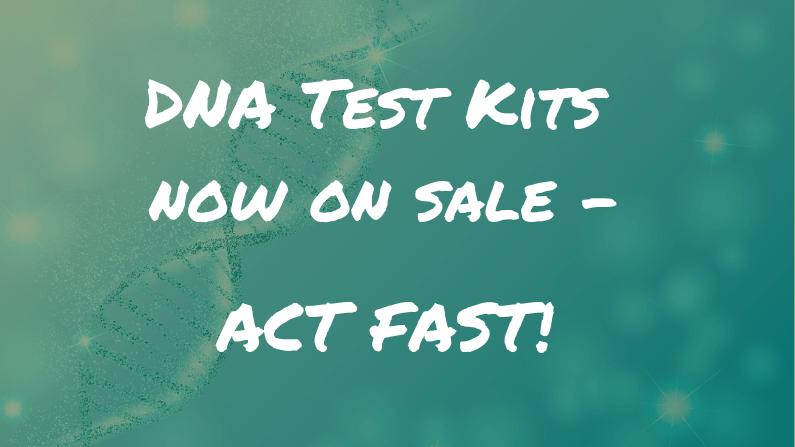 Alert – DNA Test kits on sale now!