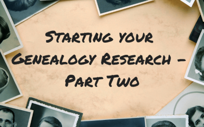 Starting your genealogy research – Part Two!