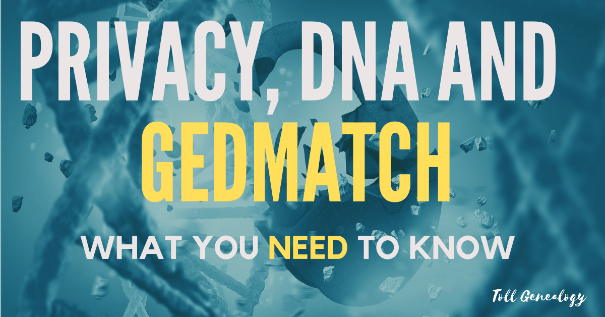 Privacy DNA & Gedmatch: What you need to know | Toll Genealogy