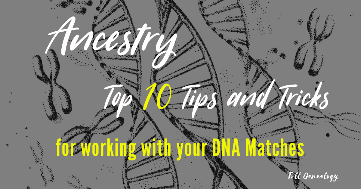 AncestryDNA: 10 Tips for working with your AncestryDNA