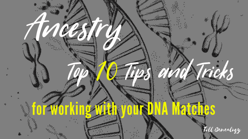 AncestryDNA: 10 Tips for working with your AncestryDNA matches