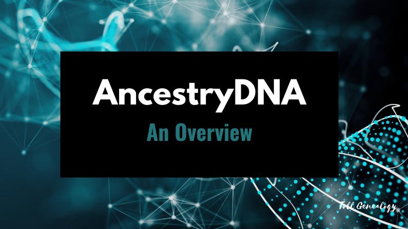 AncestryDNA – An overview (2021)